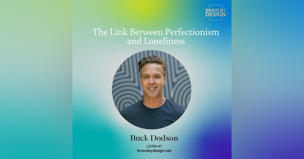 The Link Between Perfectionism and Loneliness with Buck Dodson