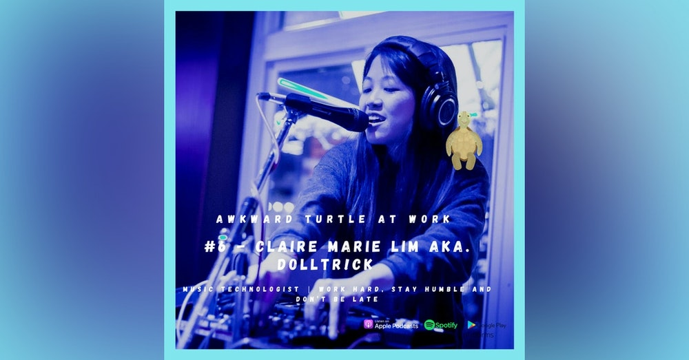 #6 - Claire Marie Lim aka. dolltr!ck | Music Technologist | Work hard, stay humble and don't be late
