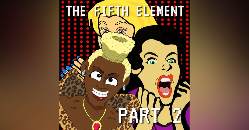 The Fifth Element Part 2: Definitely Too Thirsty
