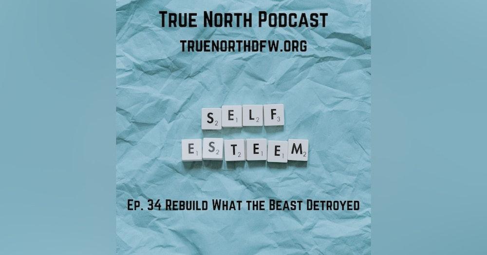 Ep. 34 Rebuilding What the Beast Destroyed (Rebuilding Self-Esteem)