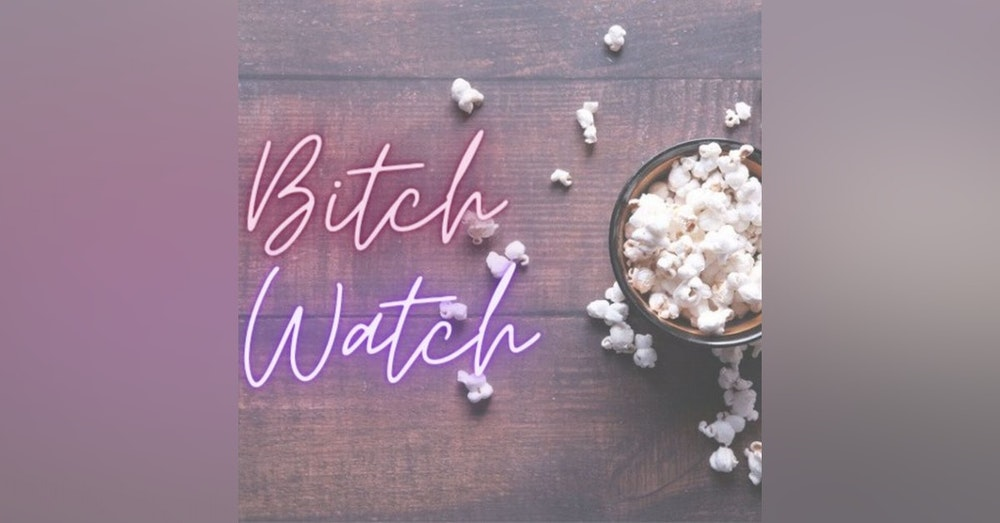 Introducing Bitch Watch Podcast