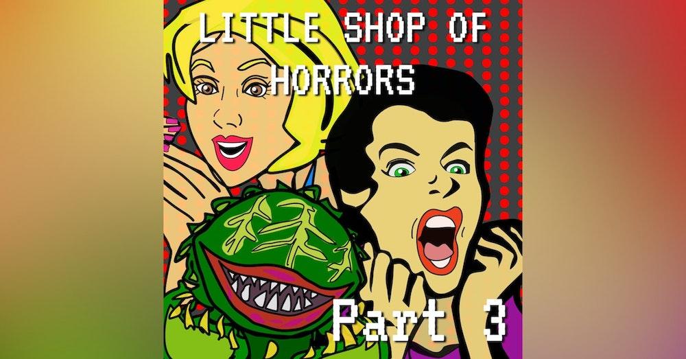 Little Shop of Horrors Part 3