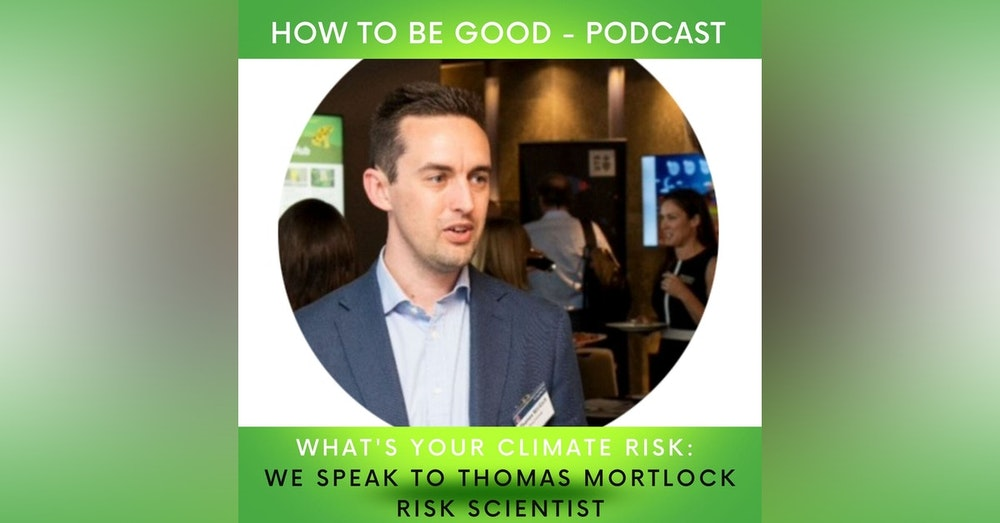 What's your climate risk? - we talk to Thomas Mortlock Risk Scientist at Risk Frontiers