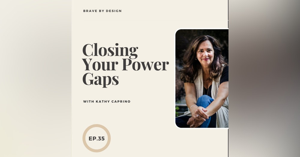 Closing Your Power Gaps with Kathy Caprino
