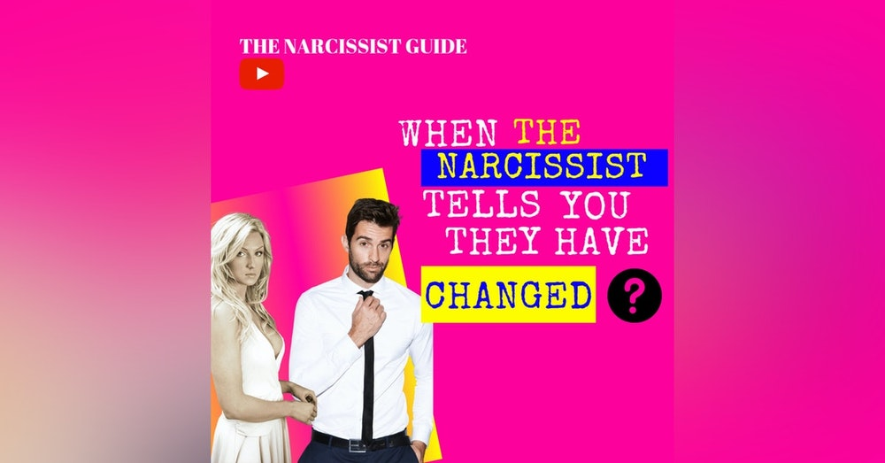 When a narcissist tells you they have changed! Do narcissists change?
