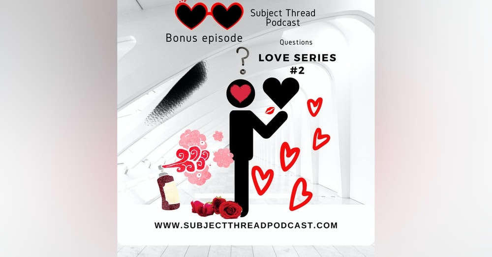 Love Series 2.0 The Questions Answered * Bonus Episode *