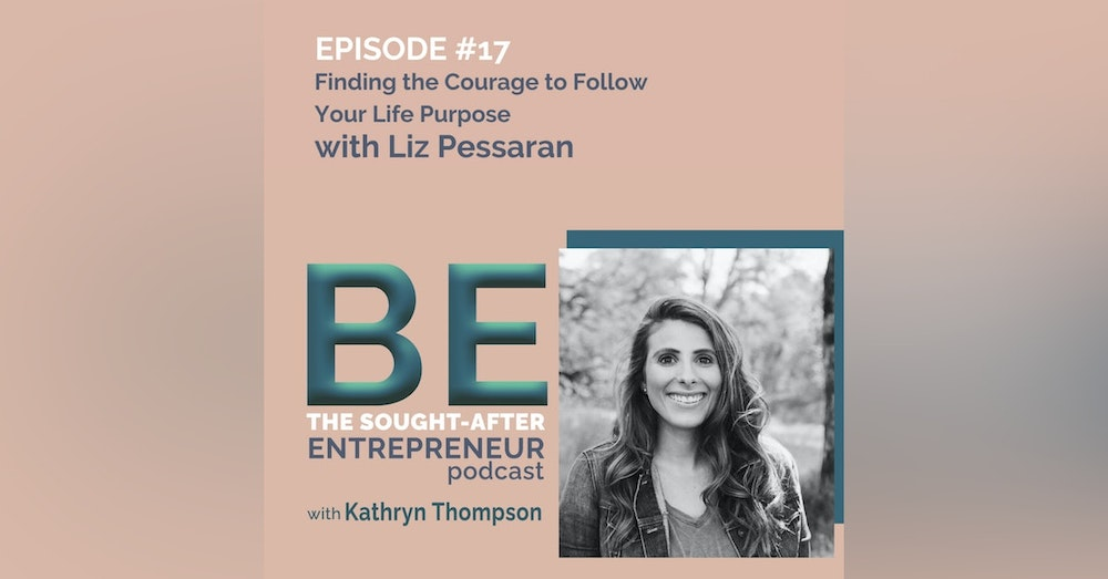 How to Find the Courage to Start a Business Around Your Life Purpose with Liz Pessaran