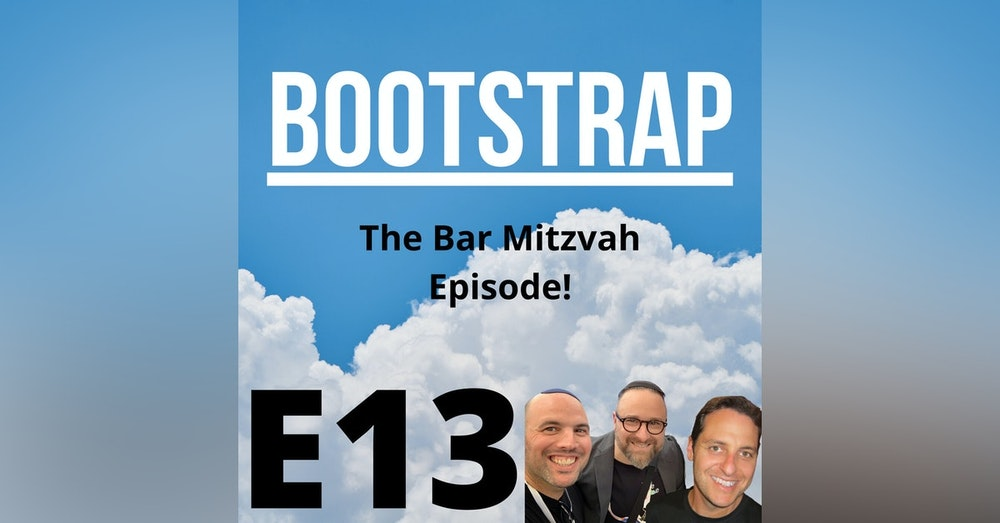 E13: Bootstrap Bar Mitzvah