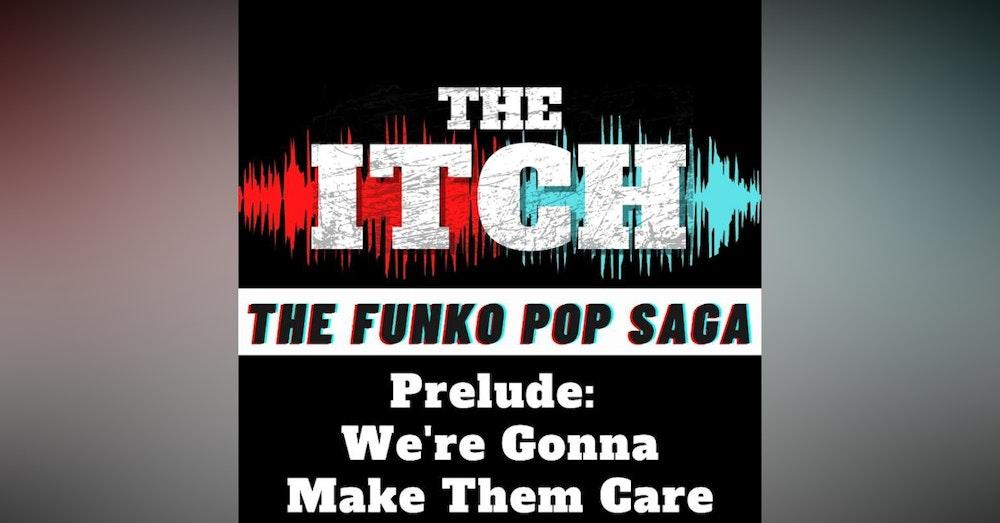 The Funko Pop Prelude: We're Gonna Make Them Care
