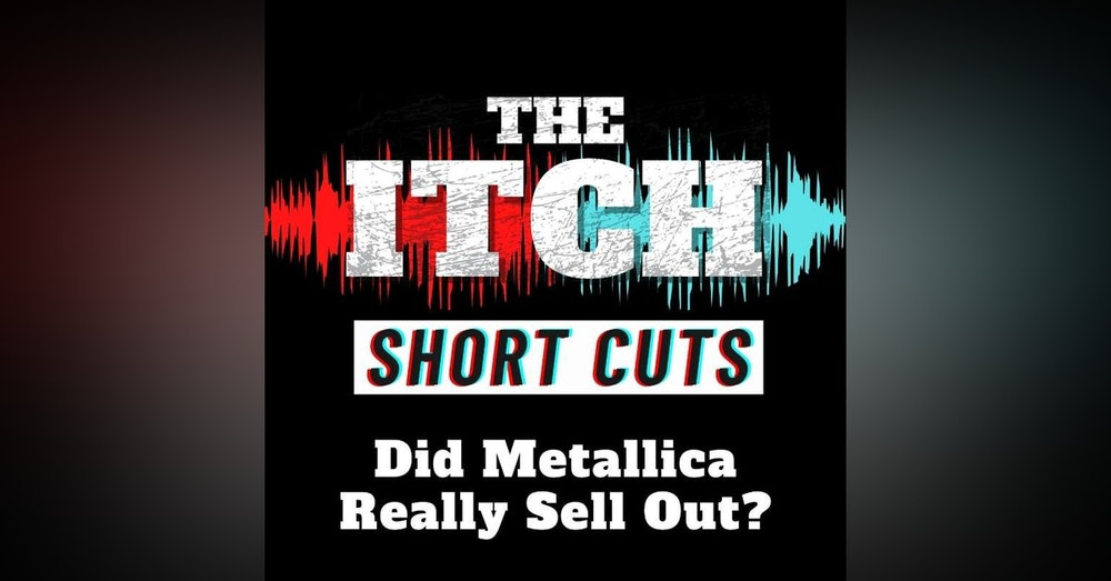 [Short Cuts] Did Metallica Really Sell Out?