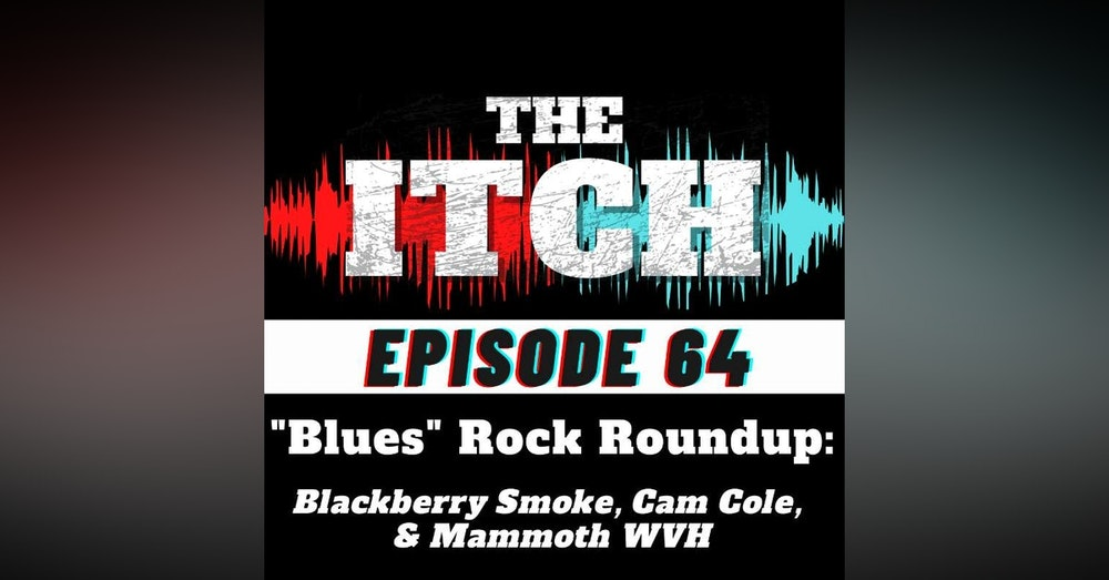"E64 ""Blues"" Rock Roundup: Blackberry Smoke, Cam Cole, & Mammoth WVH"
