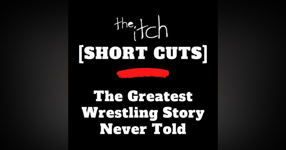 [Short Cuts] The Greatest Wrestling Story Never Told