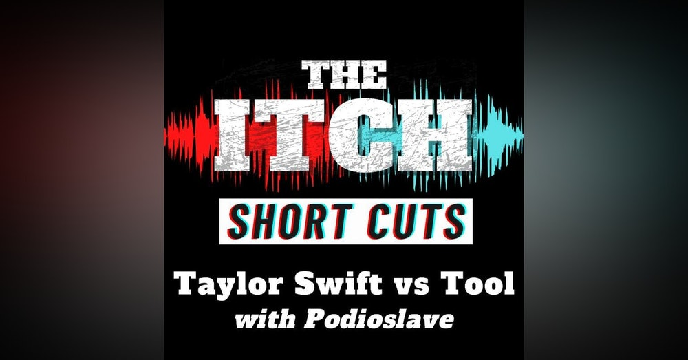 [Short Cuts] Taylor Swift vs Tool (with Podioslave)