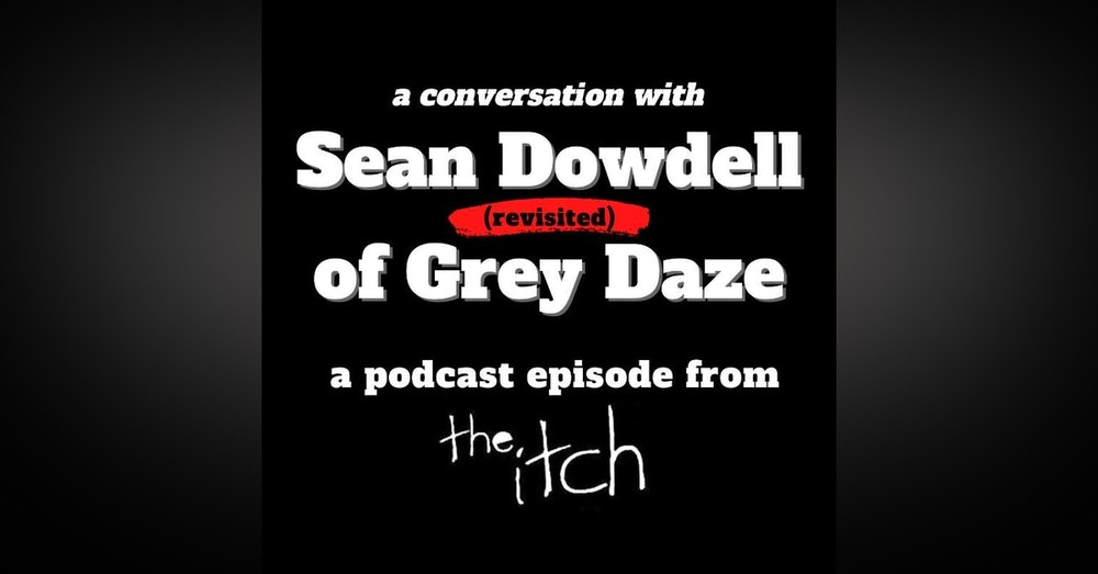 A Conversation with Sean Dowdell of Grey Daze (Revisited)