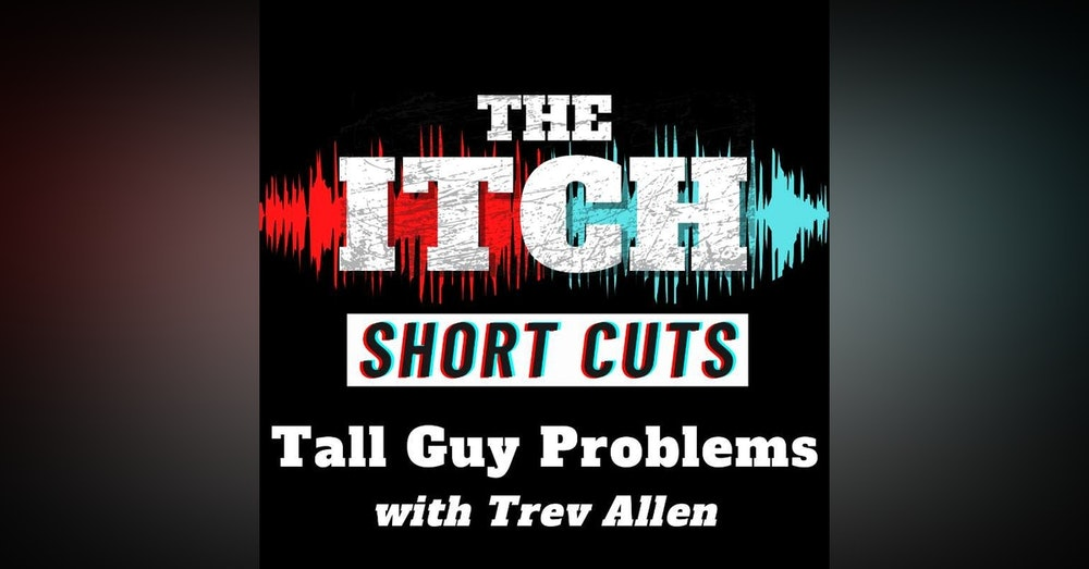 [Short Cuts] Tall Guy Problems (with Trev Allen)