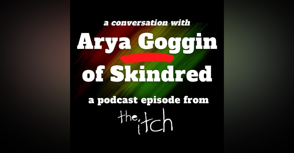 E30 A Conversation with Arya Goggin of Skindred (Part 2)