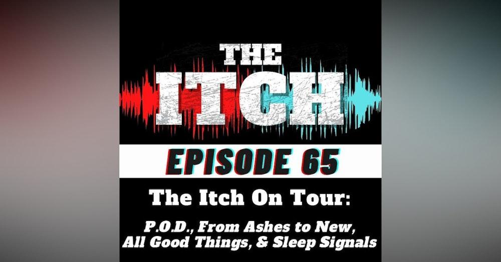 E65 The Itch On Tour: P.O.D., From Ashes to New, All Good Things, Sleep Signals