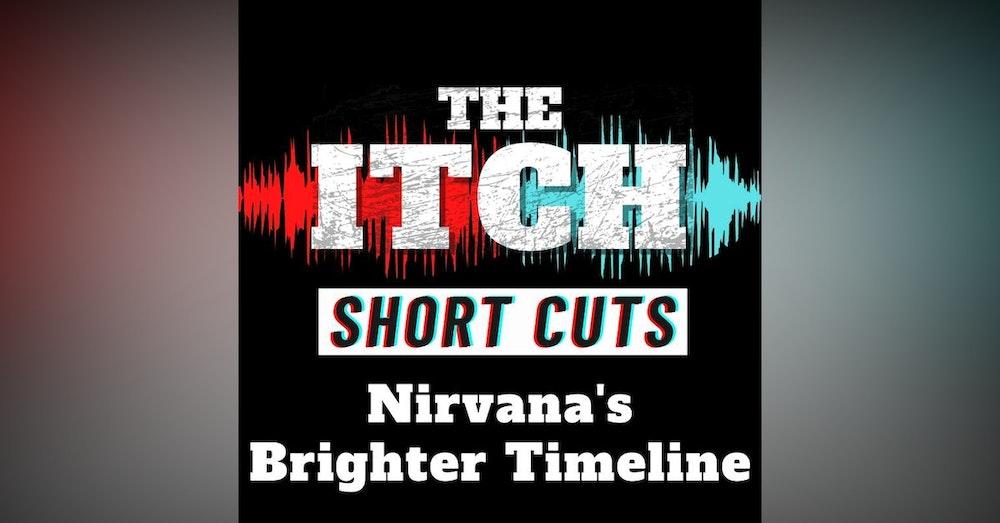 [Short Cuts] Nirvana's Brighter Timeline