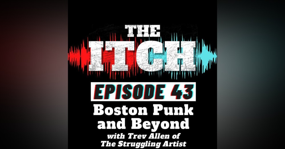 E43 Boston Punk and Beyond with Trev Allen of The Struggling Artist