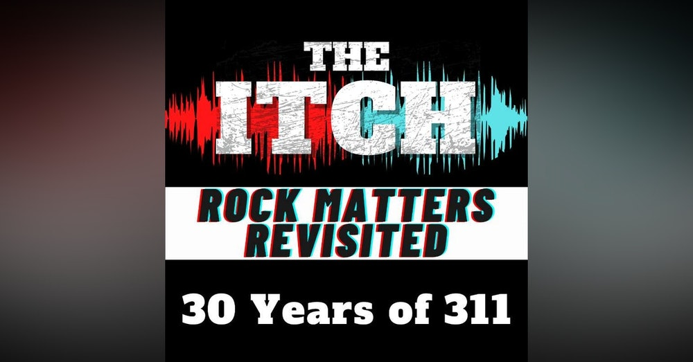30 Years of 311 (Rock Matters Revisited)