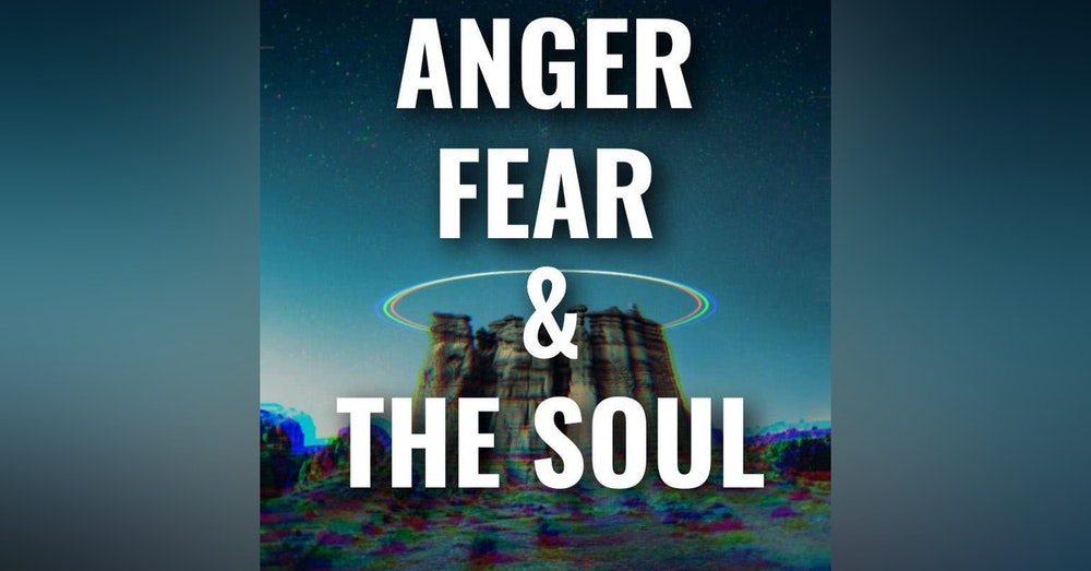 Anger, Fear And The Soul
