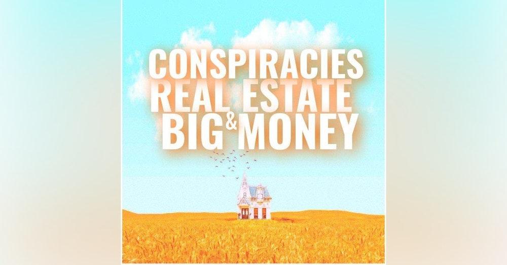 Conspiracies, Real Estate And Big Money