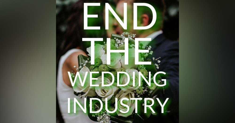 End The Wedding Industry