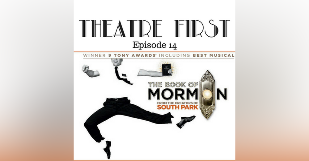 14: The Book Of Mormon - Theatre First with Alex First Episode 14