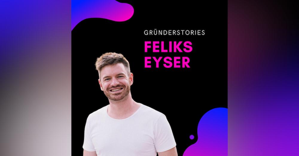 Feliks Eyser, Unternehmer & Investor | Gründerstories