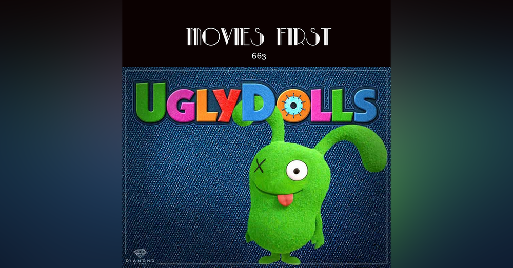 663: Ugly Dolls (Animation, Adventure, Comedy) (The @MoviesFirst review)