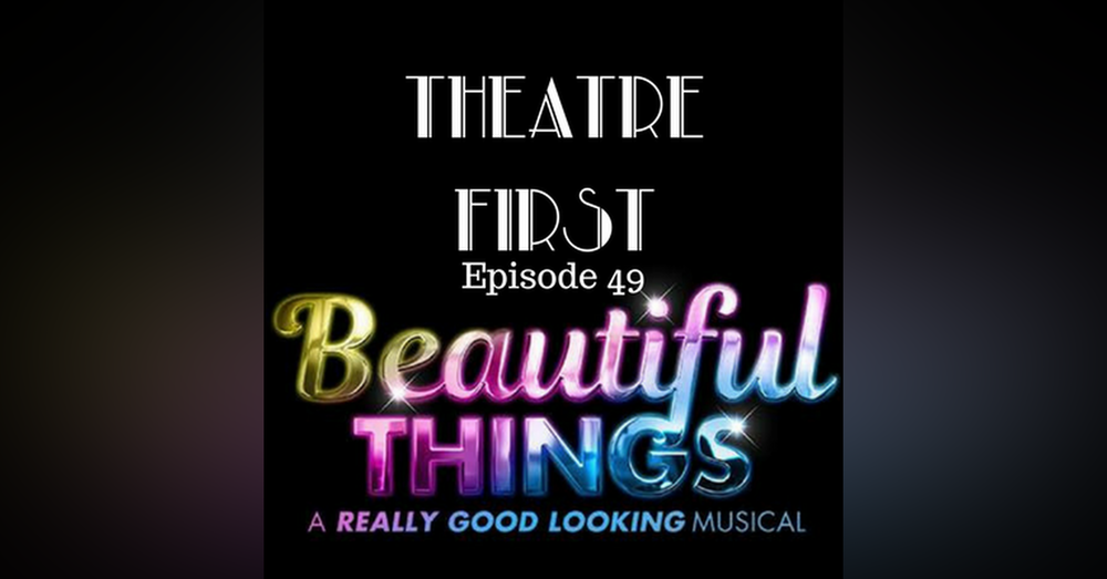 49: Beautiful Things - Theatre First with Alex First
