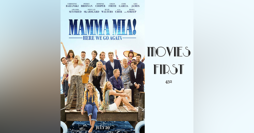 432: Mama Mia! Here We Go Again - Movies First with Alex First
