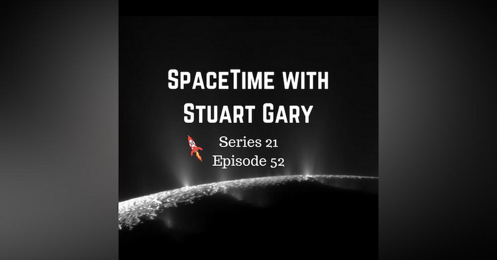 52: Complex Organics Bubble up from Enceladus - SpaceTime with Stuart Gary Series 21 Episode 52