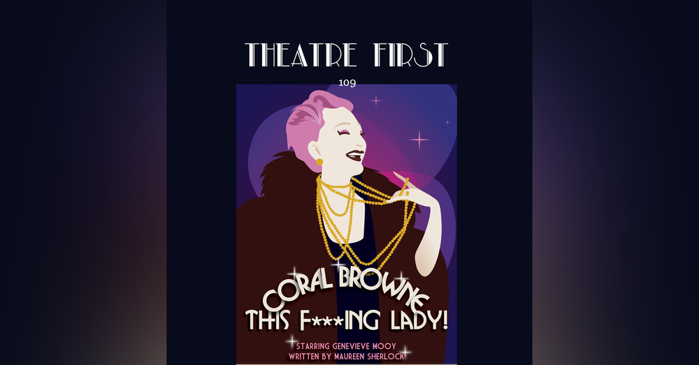 109: Coral Browne: This F***ing Lady - Theatre First with Alex First