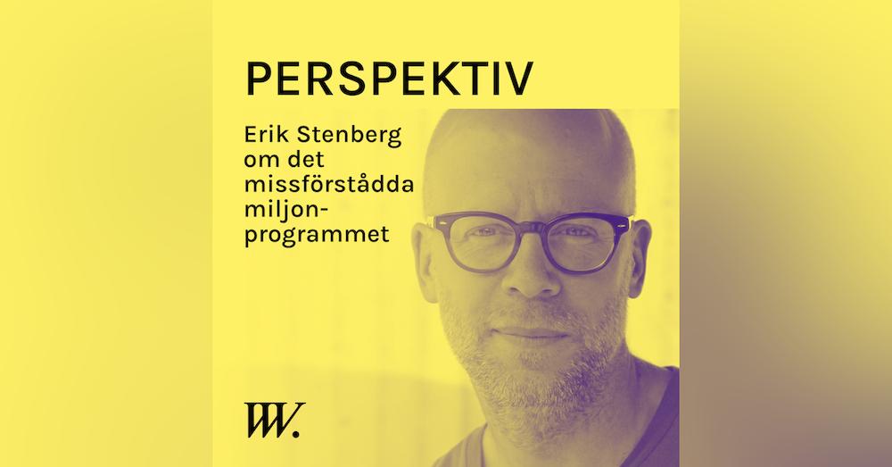 69. Det missförstådda miljonprogrammets kvaliteter - med Erik Stenberg