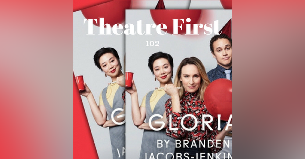 102: Gloria (MTC Production) - Theatre First with Alex First