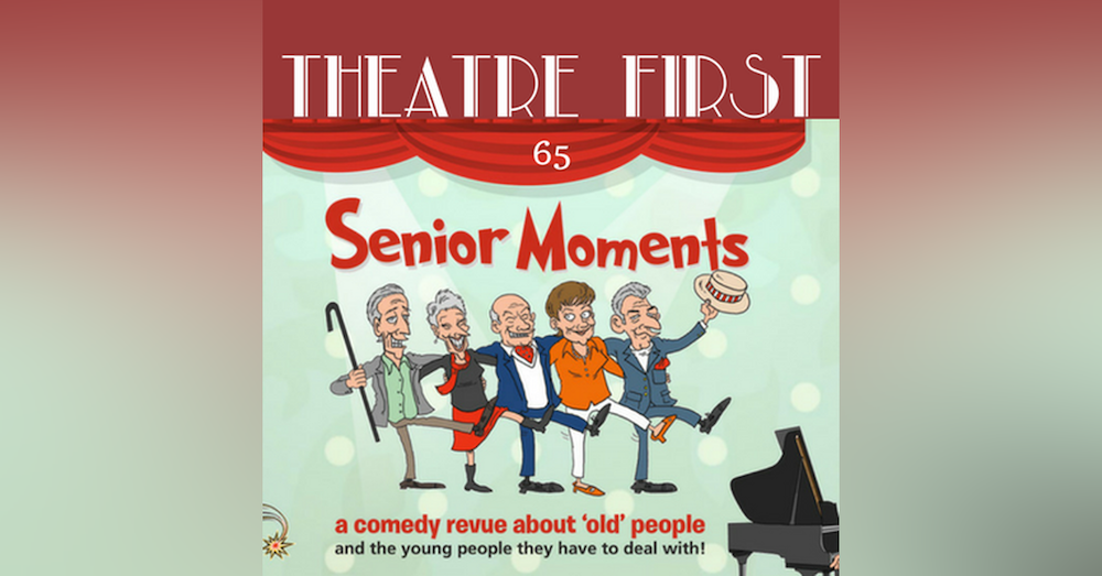 65: Senior Moments - Theatre First with Alex First