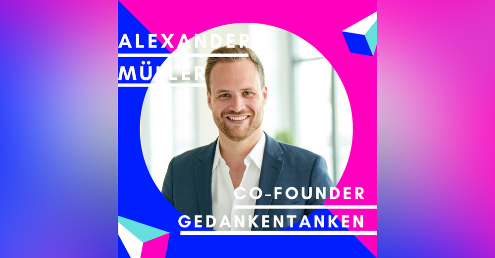 Alexander Müller, GedankenTanken  Best of Jungunternehmer Podcast