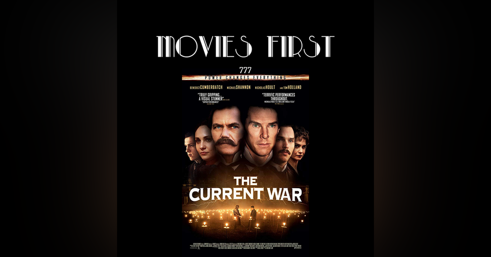 777: The Current War (Biography, Drama, History) (the @MoviesFirst review)