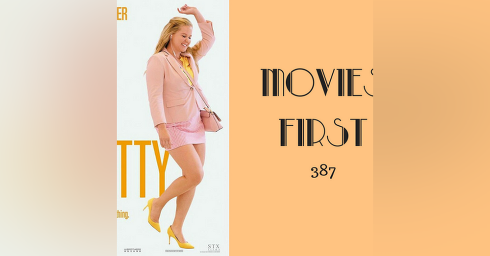 387: I Feel Pretty - Movies First with Alex First
