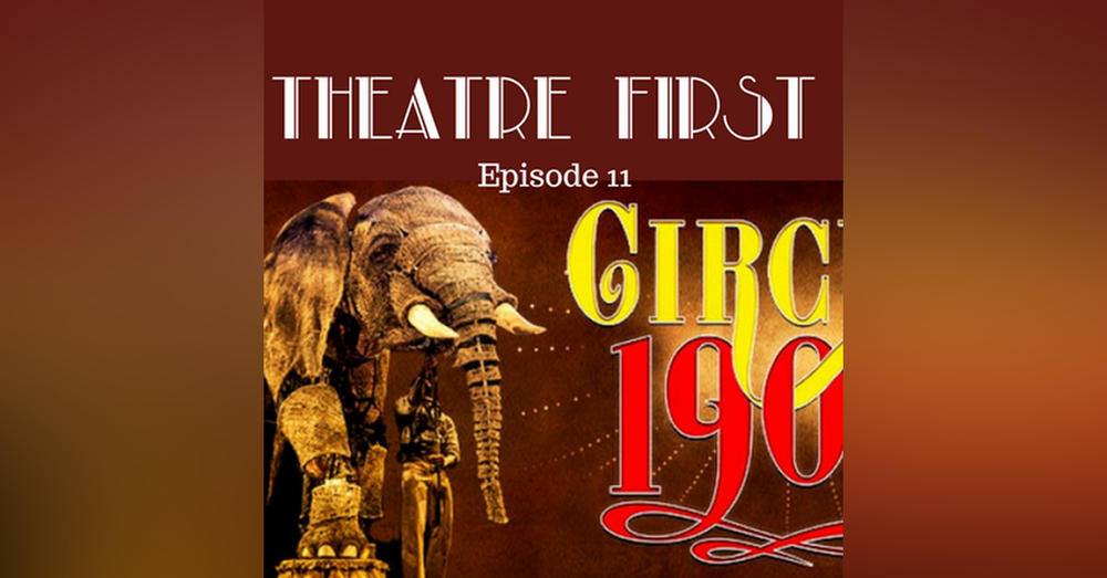 11: Circus 1903 - Theatre First with Alex First Episode 11