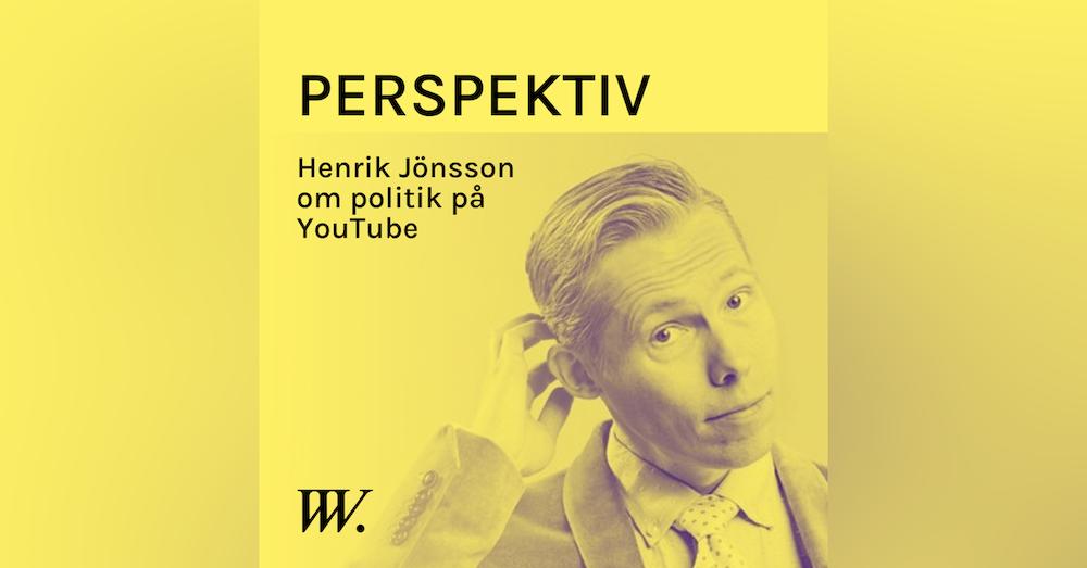 78. YouTubes ökade betydelse i politiken - med Henrik Jönsson