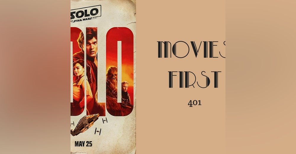 401: Solo: A Star Wars Story - Movies First with Alex First