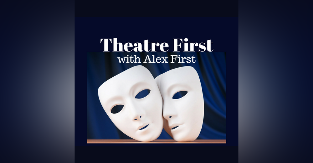 116: Cracked Smiles - Theatre First with Alex First