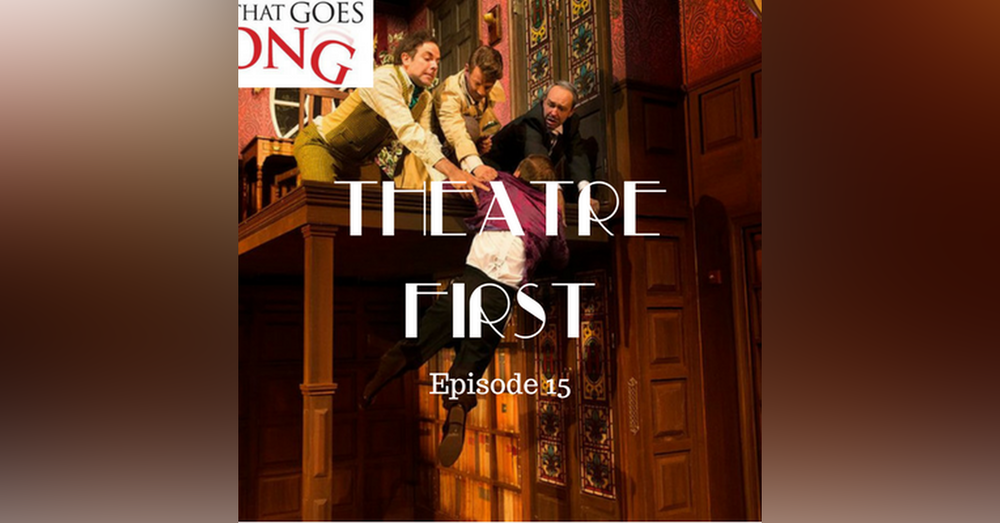 15: The Play That Goes Wrong - Theatre First with Alex First Episode 15