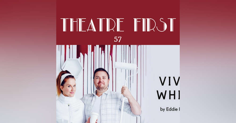 57: Vivid White - Theatre First with Alex First