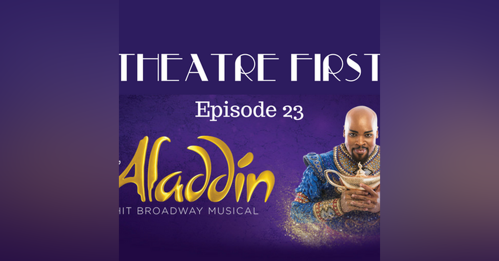 23: Aladdin - The Broadway Musical (Melbourne, Australia) - Theatre First with Alex First Episode 23