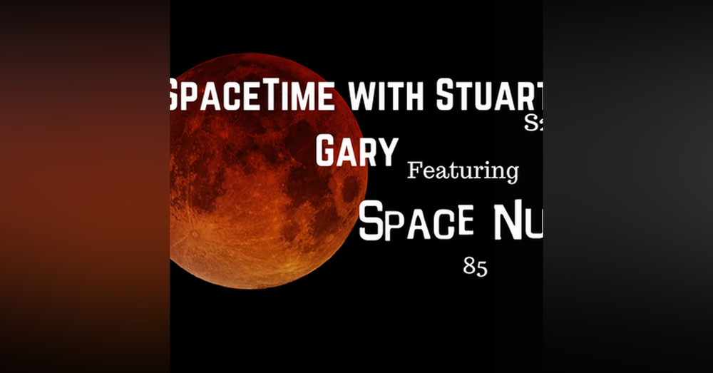4a: Featuring Space Nuts 85 - SpaceTime without Stuart Gary