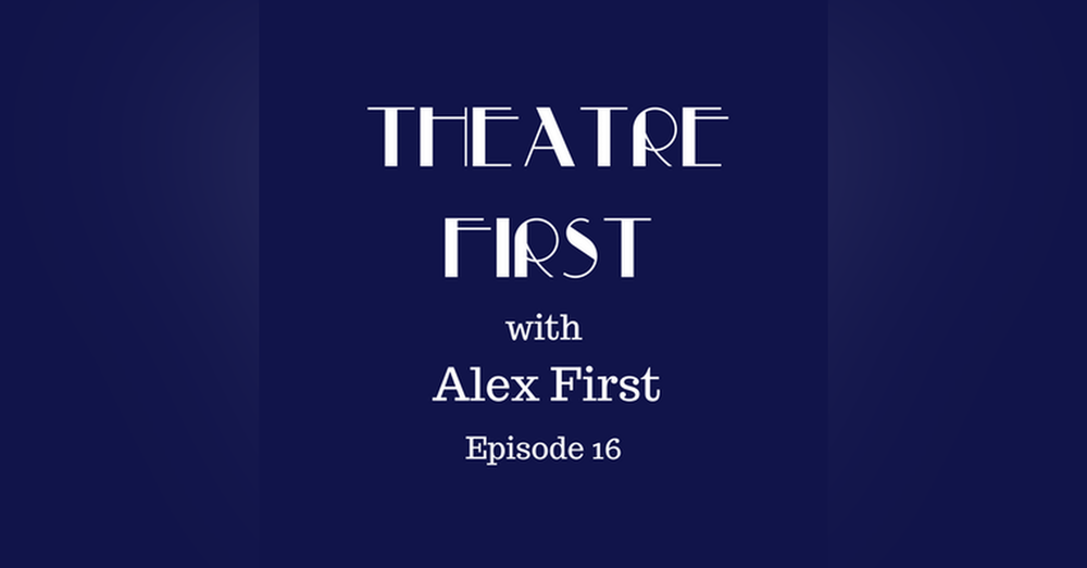 16: John - Theatre First with Alex First Episode 16