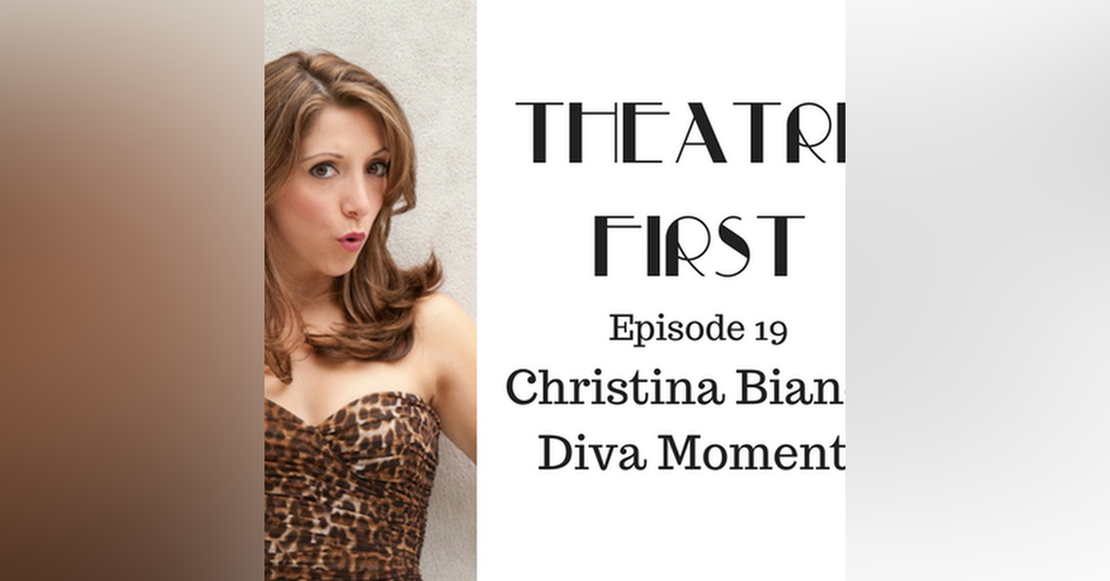19: Christina Bianco Diva Moments - Theatre First with Alex First Episode 19